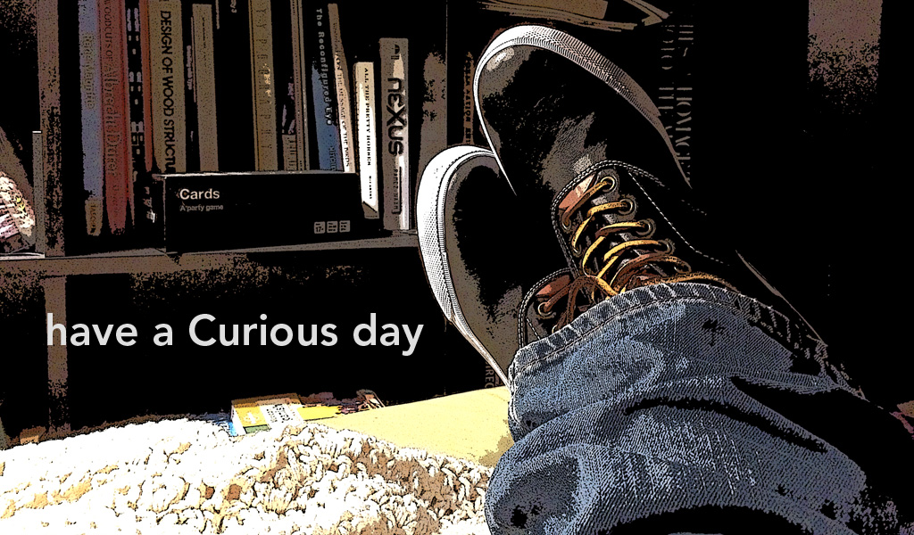 Have a Curious day